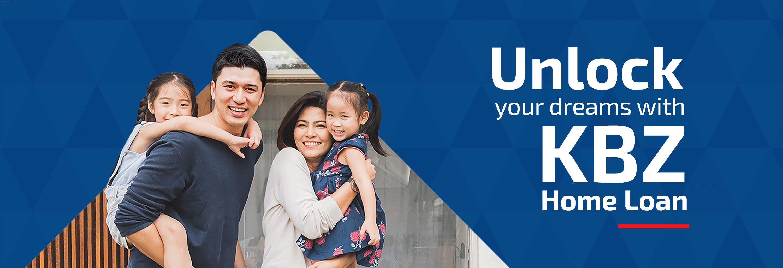 Unlock your dreams KBZ Home Loan